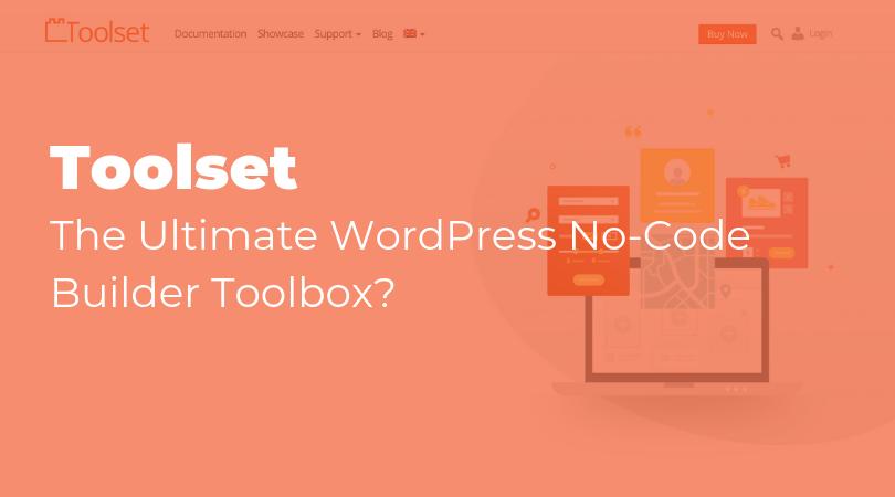 Toolset – The Ultimate WordPress No-Code Builder Toolbox?