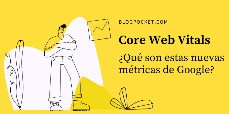 Introducción a las nuevas métricas web principales de Google (Core Web Vitals) y cómo optimizarlas