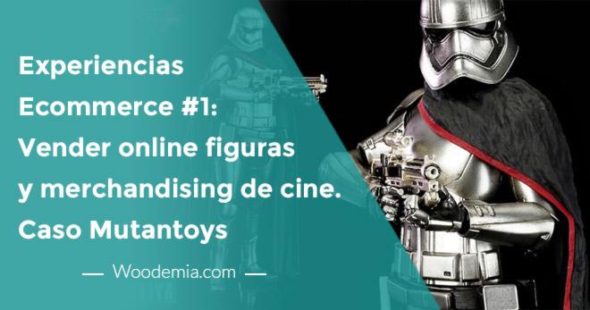Experiencias eCommerce # 1. Vender online figuras y merchandising de cine, comics y videojuegos. Caso Mutantoys