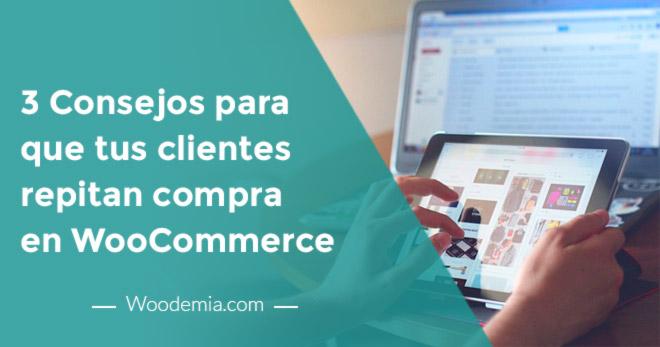 3 Consejos para que tus clientes repitan compra en WooCommerc