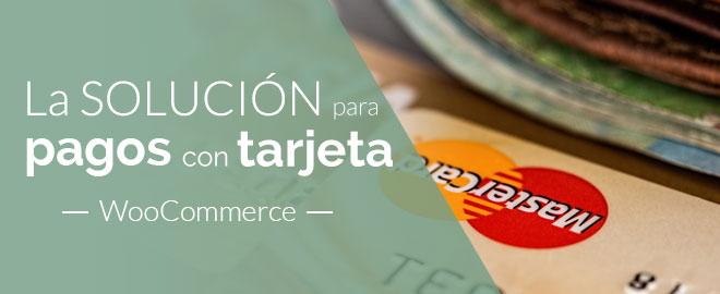 La mejor solución para pagos con tarjeta en WooCommerc