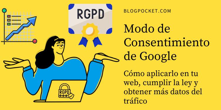 Qué es el Modo de Consentimiento de Google y cómo puedes implementarlo en tu web para no perder las visitas de Analytics y cumplir con la ley